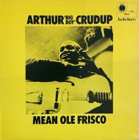 ARTHUR CRUDUP/Mean Ole Frisco