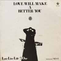 LOVE LIVE LIFE + ONE/Love Will Make A Better You