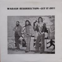 WABASH RESURRECTION/Get It Off !